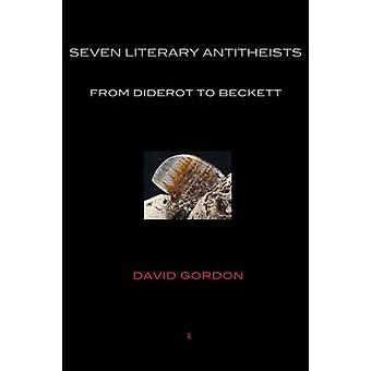 SEVEN LITERARY ANTITHEISTS from Diderot to Beckett by Gordon & David