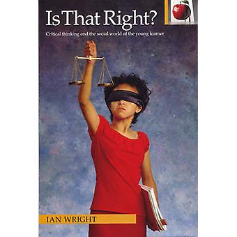Is That Right? - Critical Thinking and the Social World of the Young L