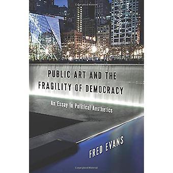 Offentlig kunst og demokratiets skjørhet - Et essay i politisk Aest