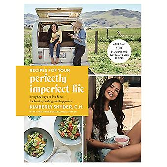 Recipes for Your Perfectly Imperfect Life - Everyday Ways to Eat for H
