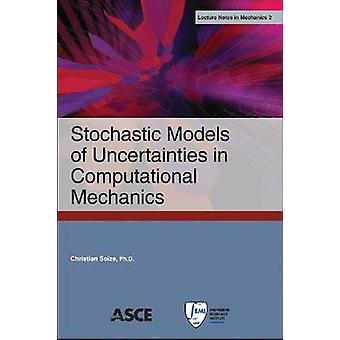 Stochastic Models of Uncertainties in Computational Mechanics by Chri