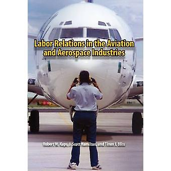 Labor Relations in the Aviation and Aerospace Industries by Robert W.