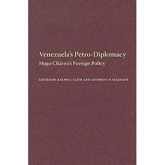 Venezuela's Petro-Diplomacy - Hugo Chavez's Foreign Policy by Ralph S.