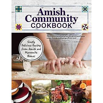 Amish Community Cookbook - Simply Delicious Recipes from Amish and Men