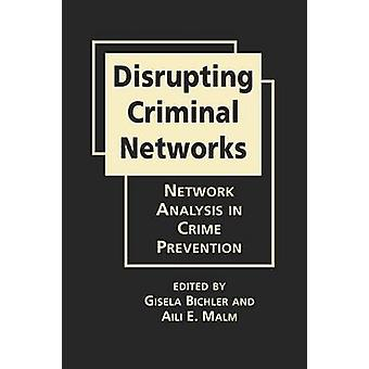 Disrupting Criminal Networks - Network Analysis in Crime Prevention by