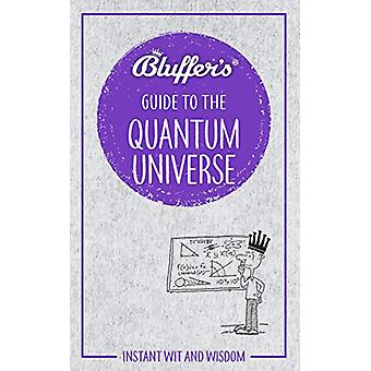 Bluffer's Guide to the Quantum Universe - Instant Wit & Wisdom by
