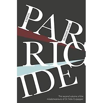 Parricide - The Second Volume of the Misdemeanours of Dr Felix Culpepp