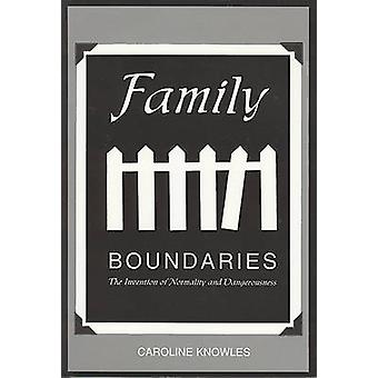 Family Boundaries - The Invention of Normality and Dangerousness by Ca