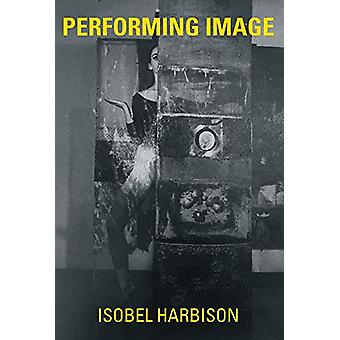 Performing Image by Isobel Harbison - 9780262039215 Book