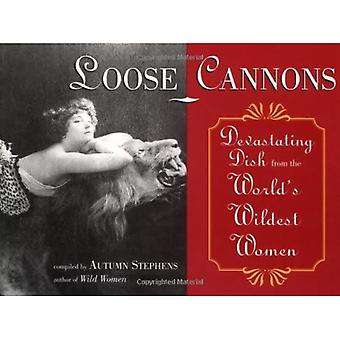 Loose Cannons: Devastating Dish from the World-apos;s Wildest Women