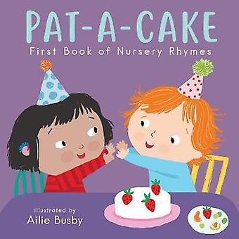 Pat-A-Cake! - First Book of Nursery Rhymes par Ailie Busby - 978178628