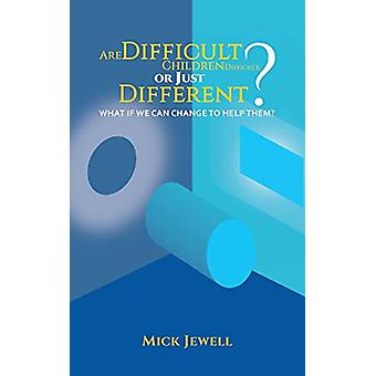 Are Difficult Children Difficult - or Just Different? What if We Can