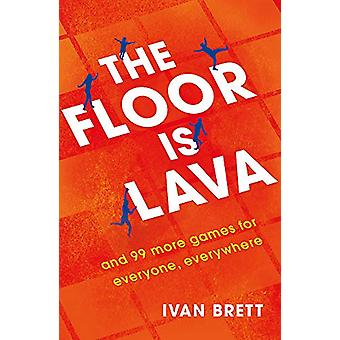 The Floor is Lava - et 99 jeux de plus pour les enfants et les familles à jouer par