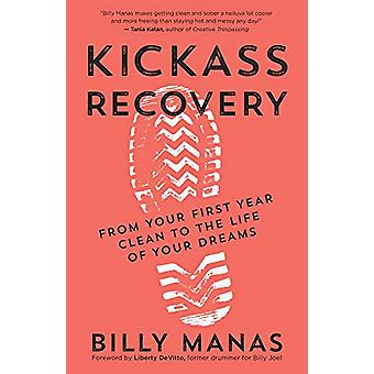 Kickass Recovery - From Your First Year Clean to the Life of Your Drea