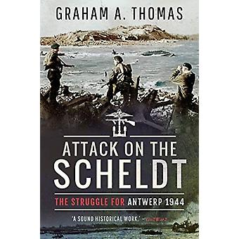 Attack on the Scheldt by Thomas & Graham A