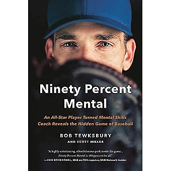 Ninety Percent Mental: An All-Star Player Turned Mental Skills Coach Reveals� the Hidden Game of Baseball