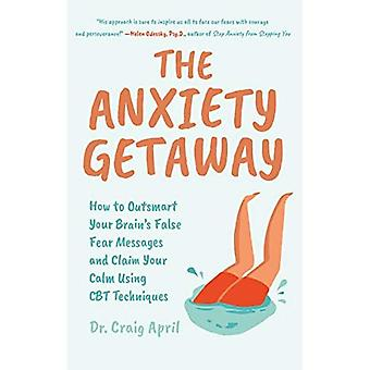 The Anxiety Getaway: How to Outsmart Your Brain's False Fear Messages and Claim Your Calm