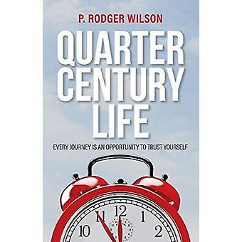 Quarter Century Life  Every Journey is an Opportunity to Trust Yourself by P Rodger Wilson