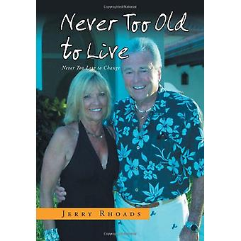 Never Too Old to Live - Always Too Young Too Die by Jerry Rhoads - 978