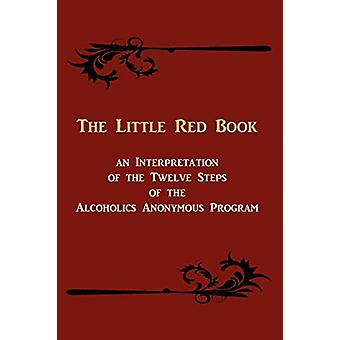 The Little Red Book - An Interpretation of the Twelve Steps of the Alc