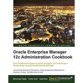 Oracle Enterprise Manager 12c Administration Cookbook by Dhananjay Pa