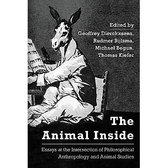 The Animal Inside Essays at the Intersection of Philosophical Anthropology and Animal Studies