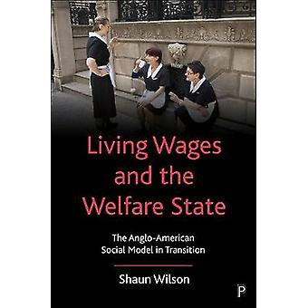Living Wages and the Welfare State The AngloAmerican Social Model in Transition