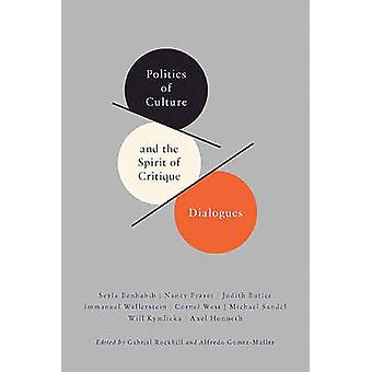 Politics of Culture and the Spirit of Critique - Dialogues by Gabriel
