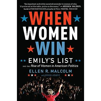 When Women Win  Emilys List and the Rise of Women in American Politics by Ellen Malcolm & Craig Unger