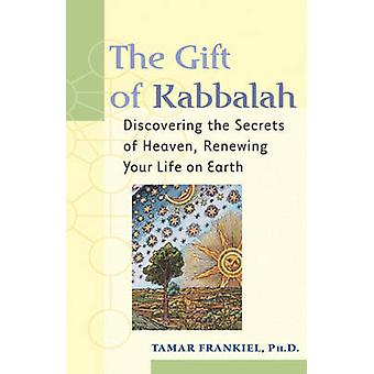 The Gift of Kabbalah  Discovering the Secrets of Heaven Renewing Your Life on Earth by Tamar Frankiel