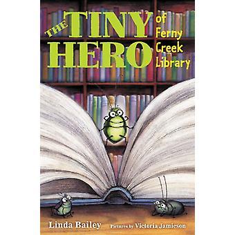 Den lilla hjälten i Ferny Creek Library av Linda Bailey & Illustrated av Victoria Jamieson