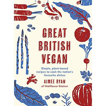 Great British Vegan Simple plantbased recipes to cook the nation's favourite dishes