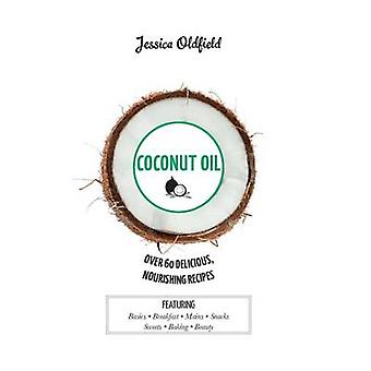 Coconut Oil - Over 60 Delicious - Nourishing Recipes by Jessica Oldfie