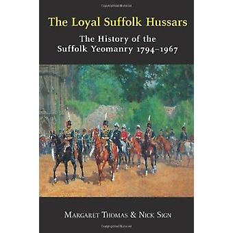 The Loyal Suffolk Hussars - The History of the Suffolk Yeomanry 1794-1