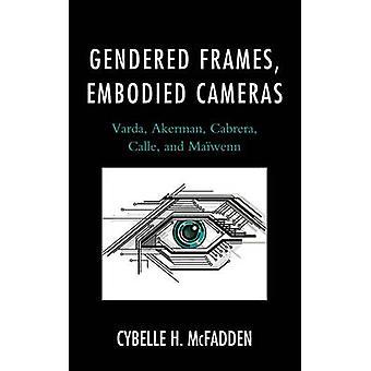 Gendered Frames - Embodied Cameras - Varda - Akerman - Cabrera - Calle