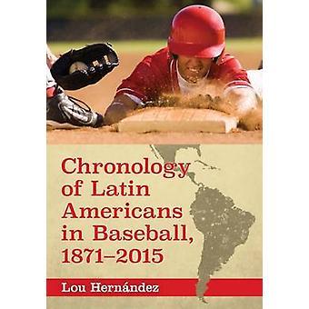 Cronologia dos latino-americanos em beisebol - 1871-2015 por Lou Hernande