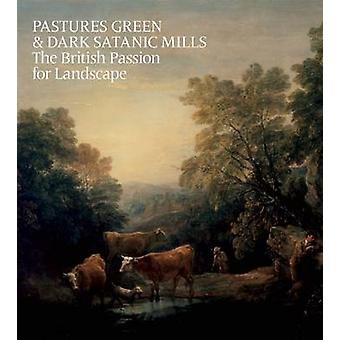 Pastures Green and Dark Satanic Mills - The British Passion for Landsc