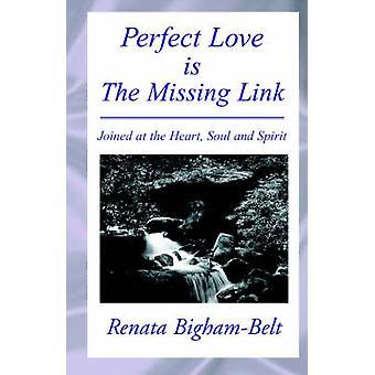 Perfect Love is the Missing Link Joined at the Heart Soul and Spirit Only Love Will Last Forever by BighamBelt & Renata