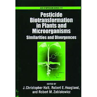 Pesticide Biotransformation in Plants and Microorganisms by Hall & J. Christopher