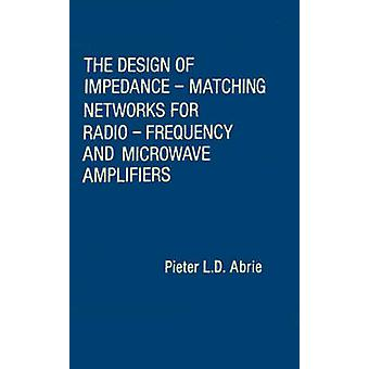 The Design of ImpedanceMatching Networks for RadioFrequency and Microwave Amplifiers by Abrie & Pieter L. D.