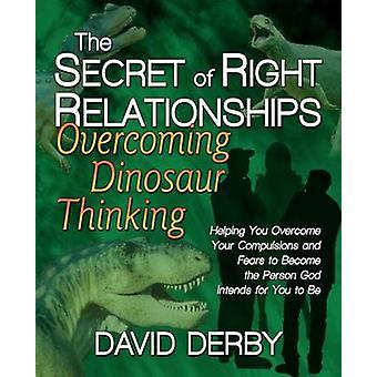 The Secret of Right Relationships Overcoming Dinosaur Thinking by Derby & David