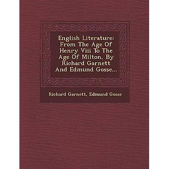 Literatura inglesa da época de Henrique VIII de Inglaterra com a idade de Milton por Richard Garnett e Edmund Gosse... por Garnett & Richard