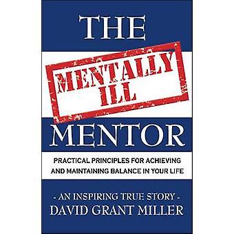 Die psychisch Kranke Mentor praktische Grundsätze für die Erreichung und Erhaltung des Gleichgewichts in Ihrem Leben von Miller & David Grant