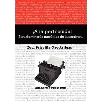 A la perfeccin Para dominar la mecnica de la escritura by GacArtigas & Priscilla