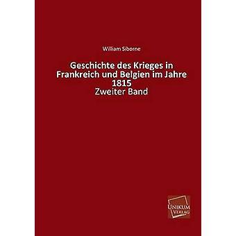 Geschichte Des Krieges in Frankreich Und Belgien Im Jahre 1815 door Siborne & William
