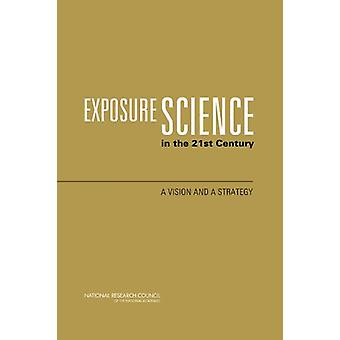 Exposure Science in the 21st Century - A Vision and a Strategy by Comm