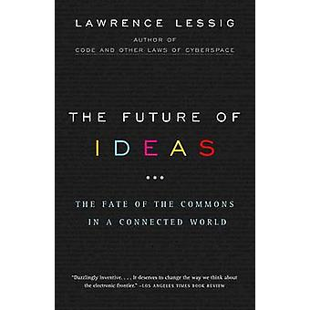 The Future of Ideas by Lawrence Lessig - 9780375726446 Book