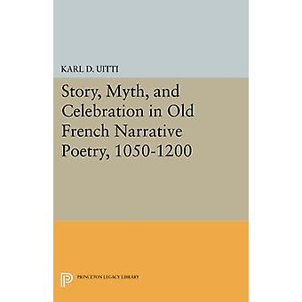 Story - Myth - and Celebration in Old French Narrative Poetry - 1050-
