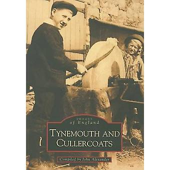 Tynemouth and Cullercoats by John Alexander - 9780752416731 Book