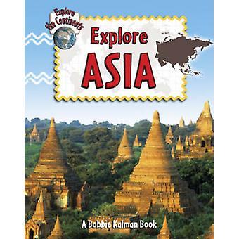 Explore Asia by Bobbie Kalman - Rebecca Sjonger - 9780778730866 Book